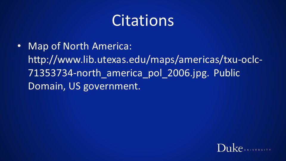 Citations Map of North America: http://www.lib.utexas.edu/maps/americas/txu-oclc- 71353734-north_america_pol_2006.jpg.