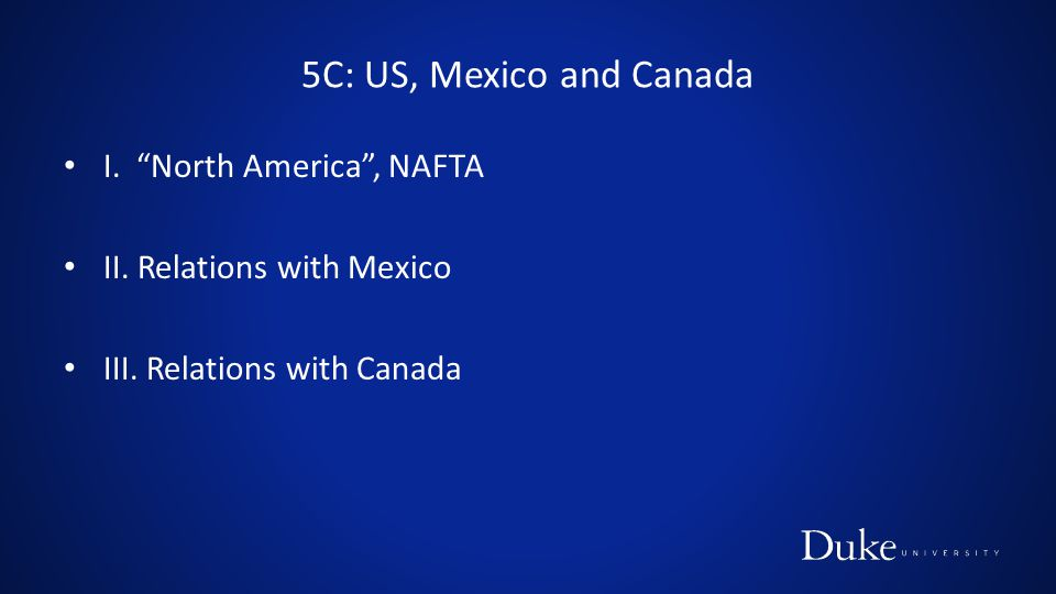 5C: US, Mexico and Canada I. North America , NAFTA II.