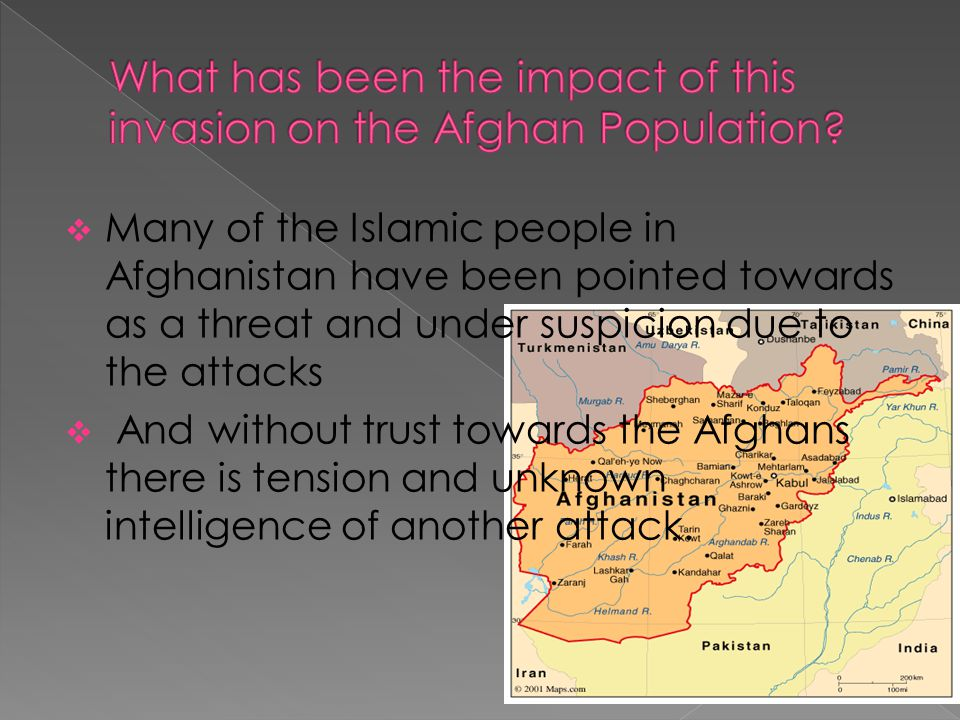  Many of the Islamic people in Afghanistan have been pointed towards as a threat and under suspicion due to the attacks  And without trust towards t