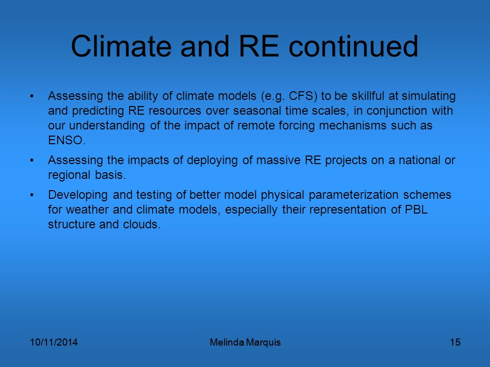 10/11/2014Melinda Marquis15 Climate and RE continued Assessing the ability of climate models (e.g. CFS) to be skillful at simulating and predicting RE