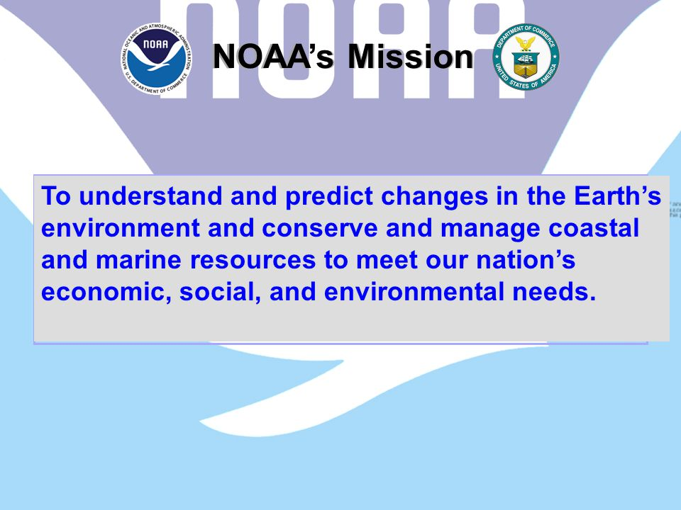 10/11/2014Melinda Marquis16 NOAA's Mission To understand and predict changes in the Earth's environment and conserve and manage coastal and marine resources to meet our nation's economic, social, and environmental needs To understand and predict changes in the Earth's environment and conserve and manage coastal and marine resources to meet our nation's economic, social, and environmental needs.