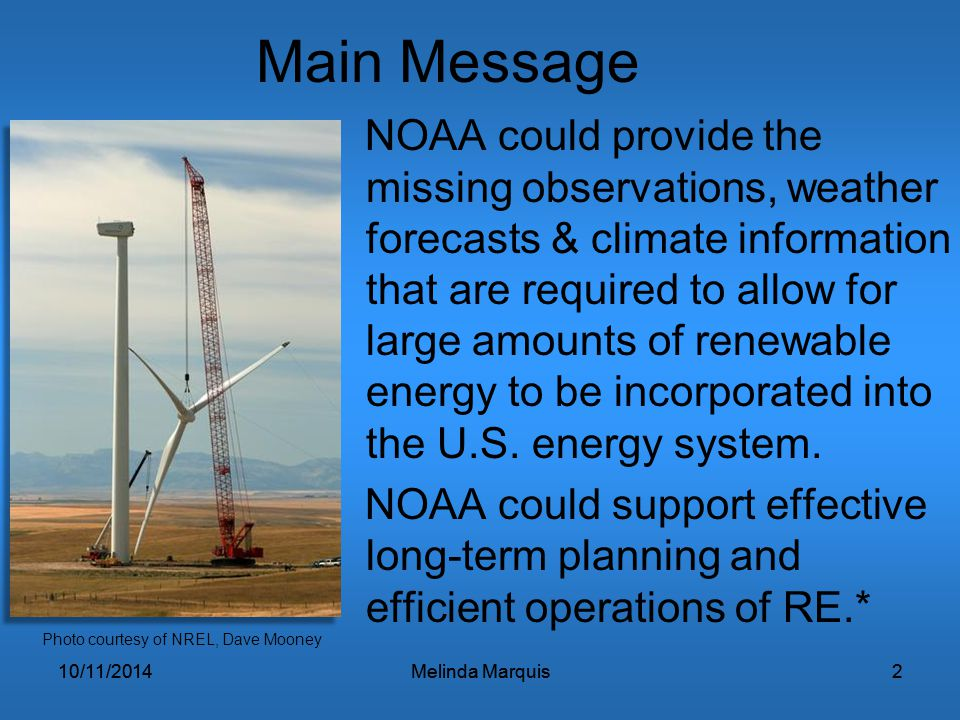 10/11/2014Melinda Marquis2 Main Message NOAA could provide the missing observations, weather forecasts & climate information that are required to allo