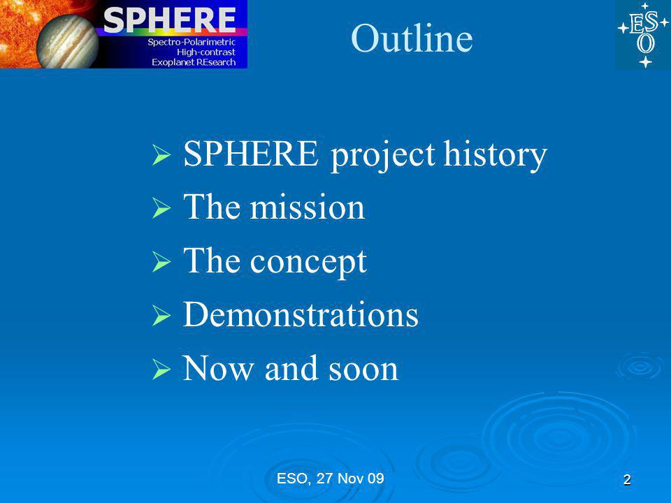 ESO, 27 Nov 09 From the start… 3 2 Phase A studies led by MPIA and LAOG: 2003 –2004 Phase A review Dec 2004 Major Merger: 2005 – 2006 (consortium agreement issue 1, Dec 2006)