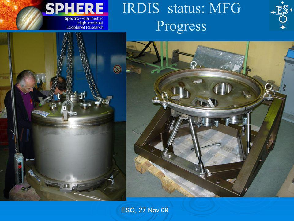 ESO, 27 Nov 09 IRDIS status: MFG Progress