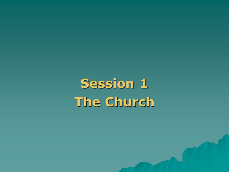 . Session 1 The Church