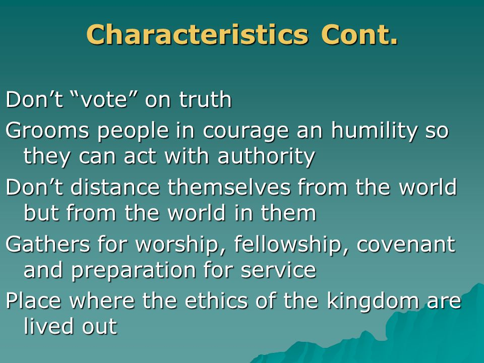 """. Characteristics Cont. Don't """"vote"""" on truth Grooms people in courage an humility so they can act with authority Don't distance themselves from the w"""