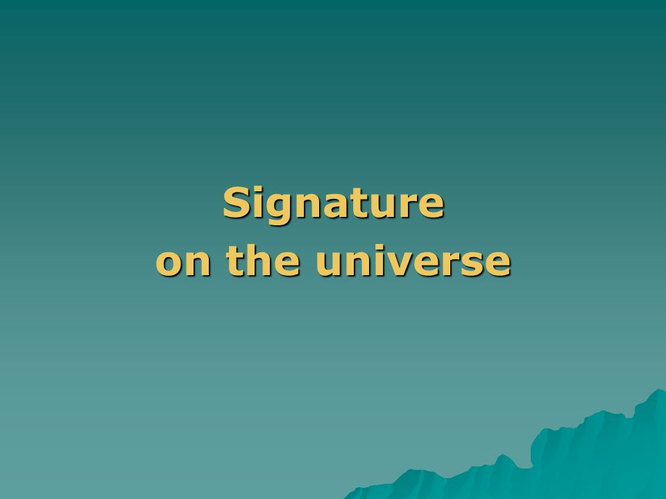 .Signature on the universe