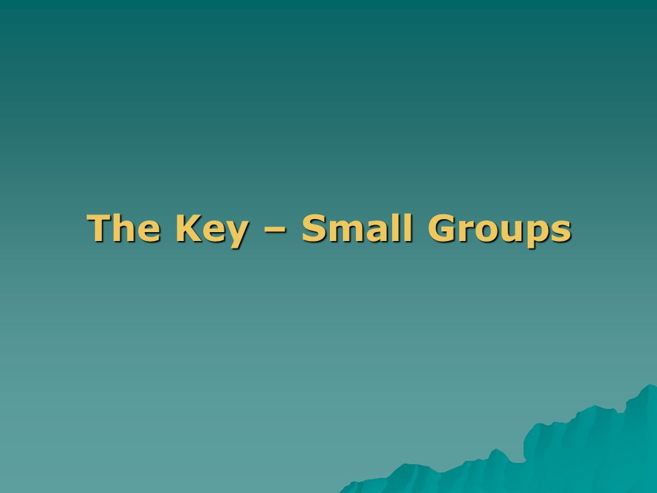 . The Key – Small Groups