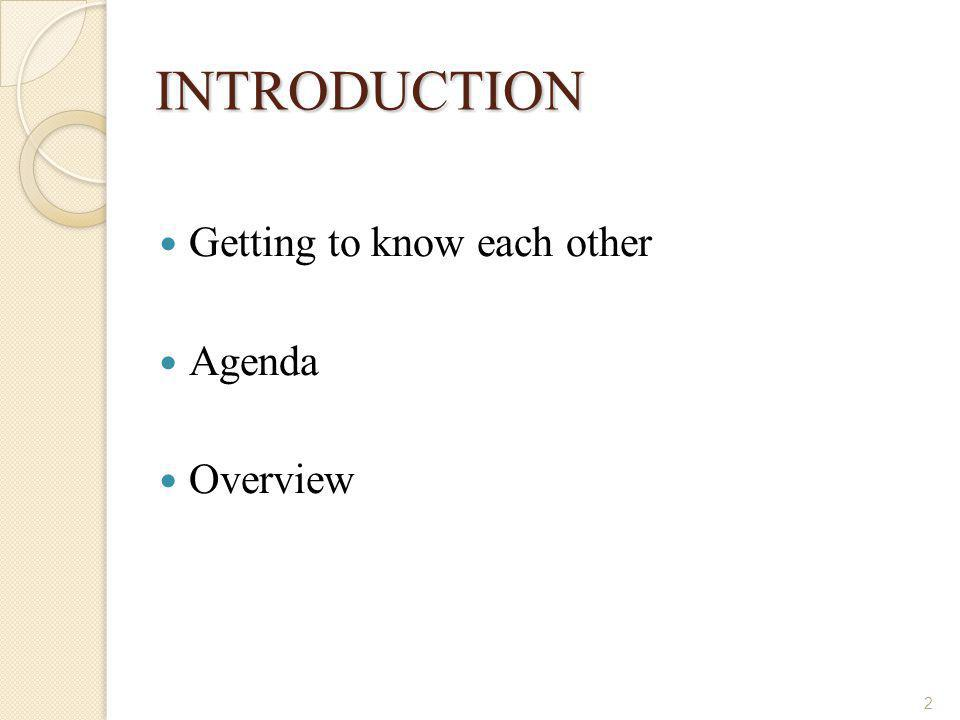 2 INTRODUCTION Getting to know each other Agenda Overview