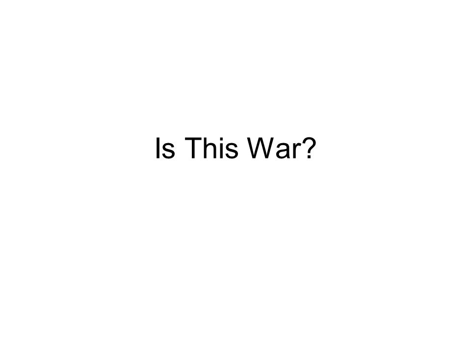 Is This War?
