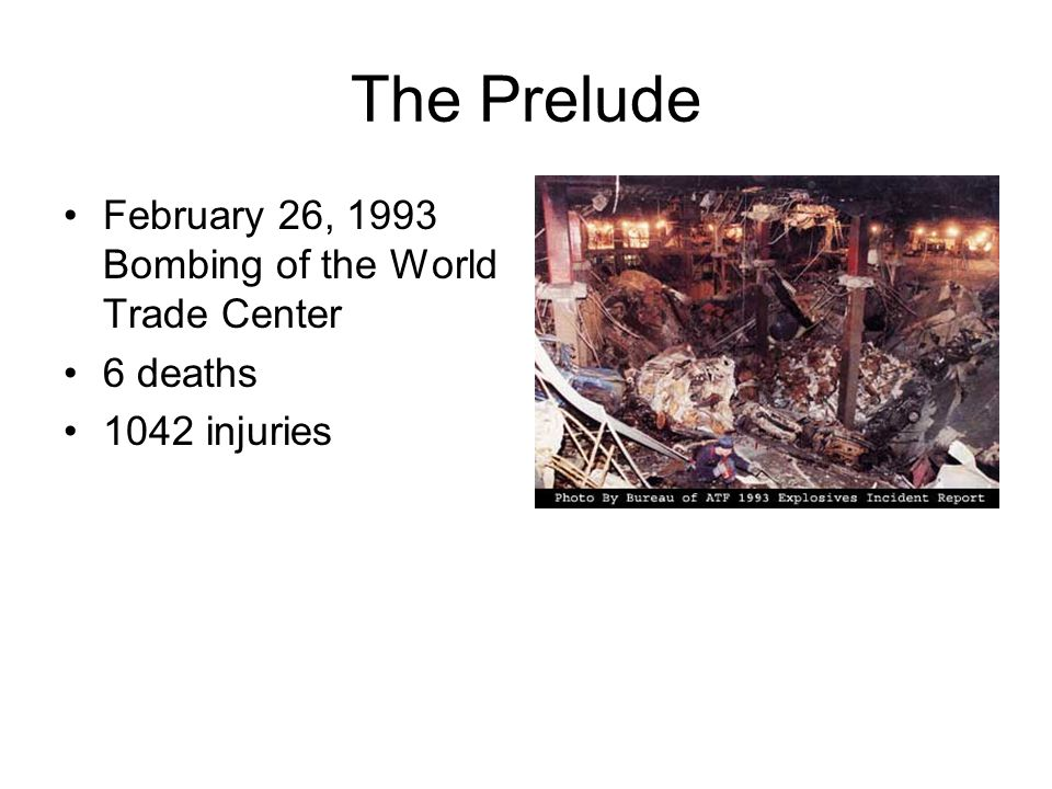 The Prelude February 26, 1993 Bombing of the World Trade Center 6 deaths 1042 injuries