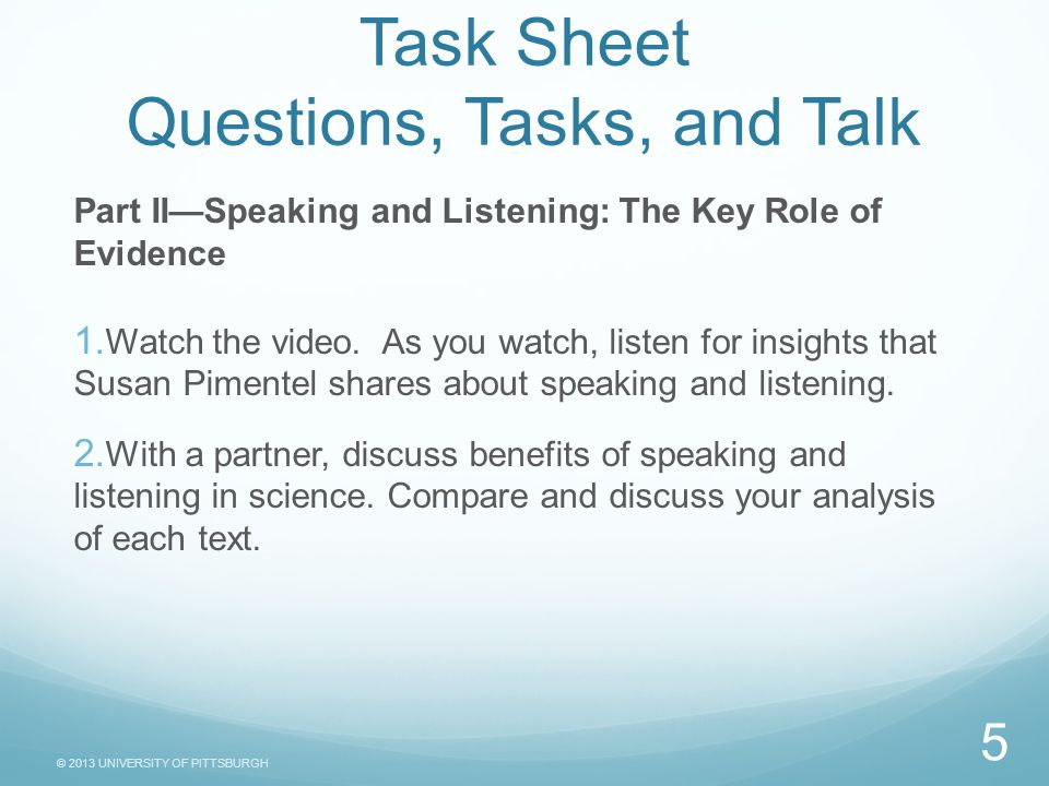 © 2013 UNIVERSITY OF PITTSBURGH Task Sheet Questions, Tasks, and Talk Part II—Speaking and Listening: The Key Role of Evidence 1.
