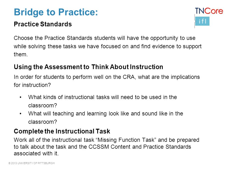 © 2013 UNIVERSITY OF PITTSBURGH Bridge to Practice: Practice Standards Choose the Practice Standards students will have the opportunity to use while s
