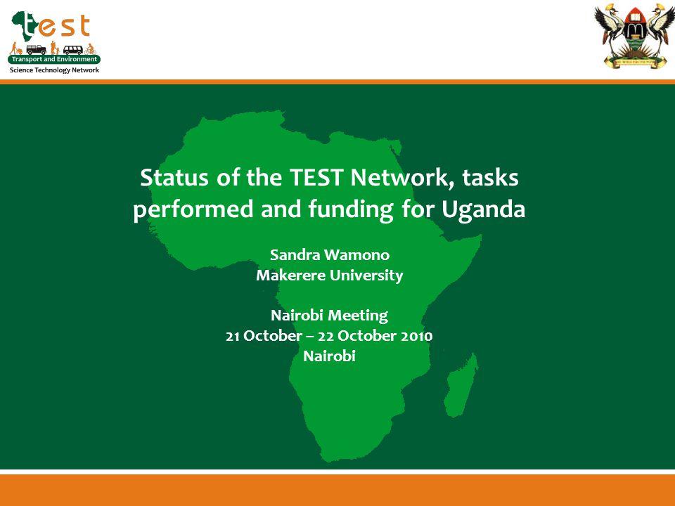 www.afritest.net Status of the TEST Network, tasks performed and funding for Uganda Sandra Wamono Makerere University Nairobi Meeting 21 October – 22 October 2010 Nairobi