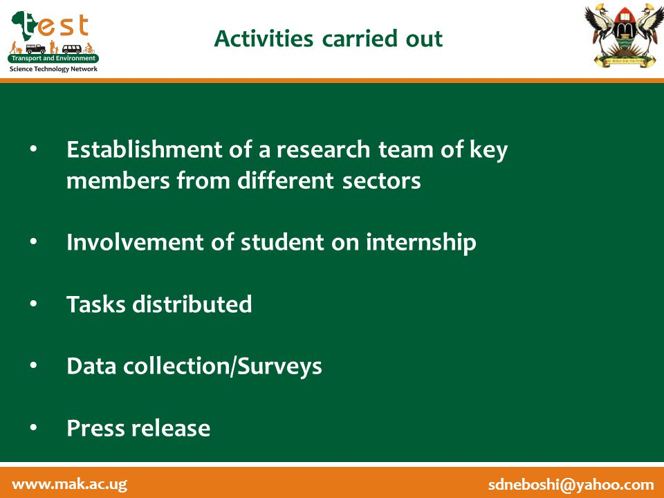 www.afritest.net sdneboshi@yahoo.com www.mak.ac.ug Activities carried out Establishment of a research team of key members from different sectors Involvement of student on internship Tasks distributed Data collection/Surveys Press release