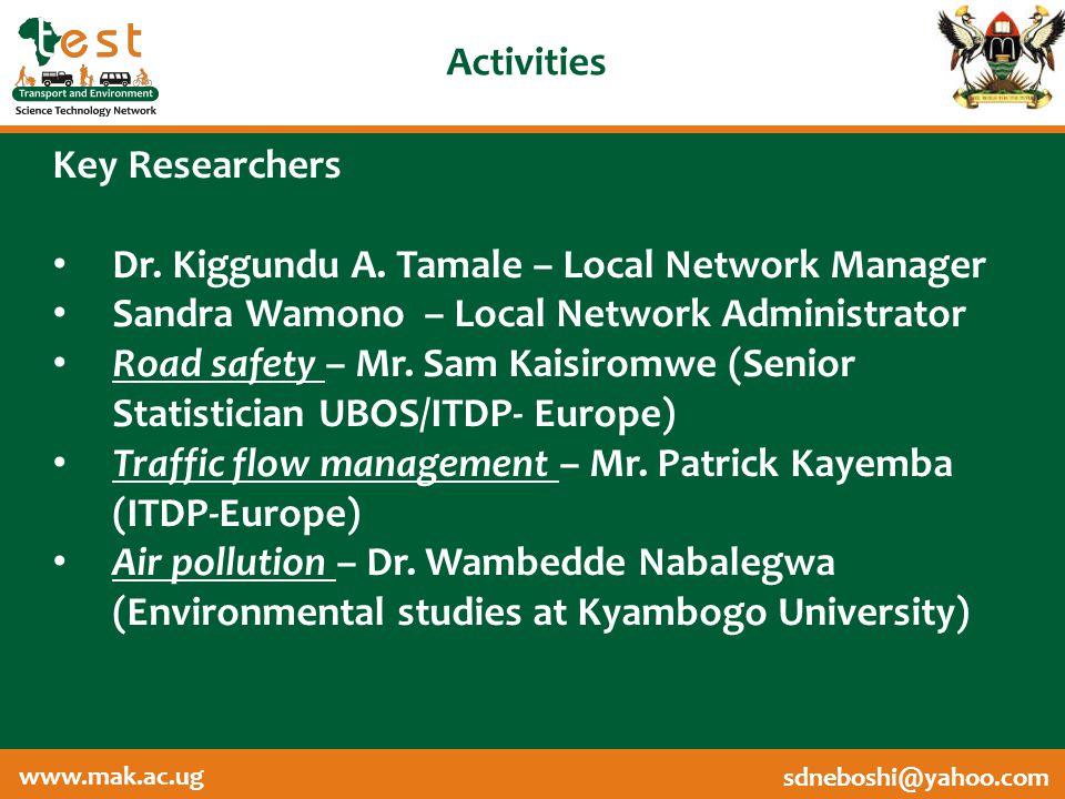 www.afritest.net sdneboshi@yahoo.com www.mak.ac.ug Activities Key Researchers Dr. Kiggundu A. Tamale – Local Network Manager Sandra Wamono – Local Net