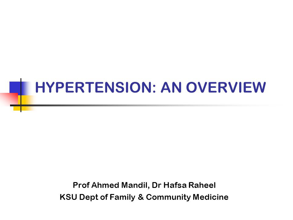 HYPERTENSION: AN OVERVIEW Prof Ahmed Mandil, Dr Hafsa Raheel KSU Dept of Family & Community Medicine
