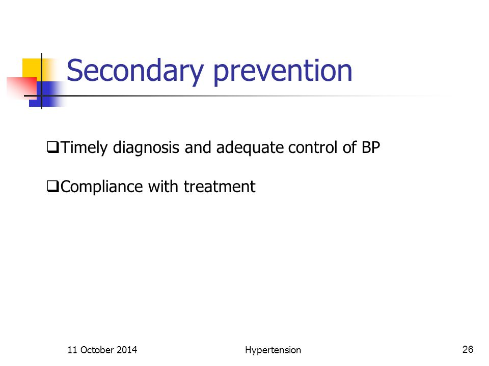 Secondary prevention 11 October 2014Hypertension26  Timely diagnosis and adequate control of BP  Compliance with treatment