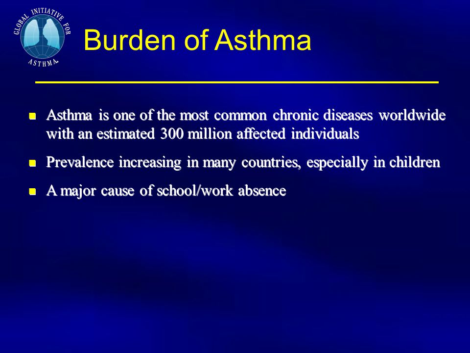 Burden of Asthma Asthma is one of the most common chronic diseases worldwide with an estimated 300 million affected individuals Prevalence increasing