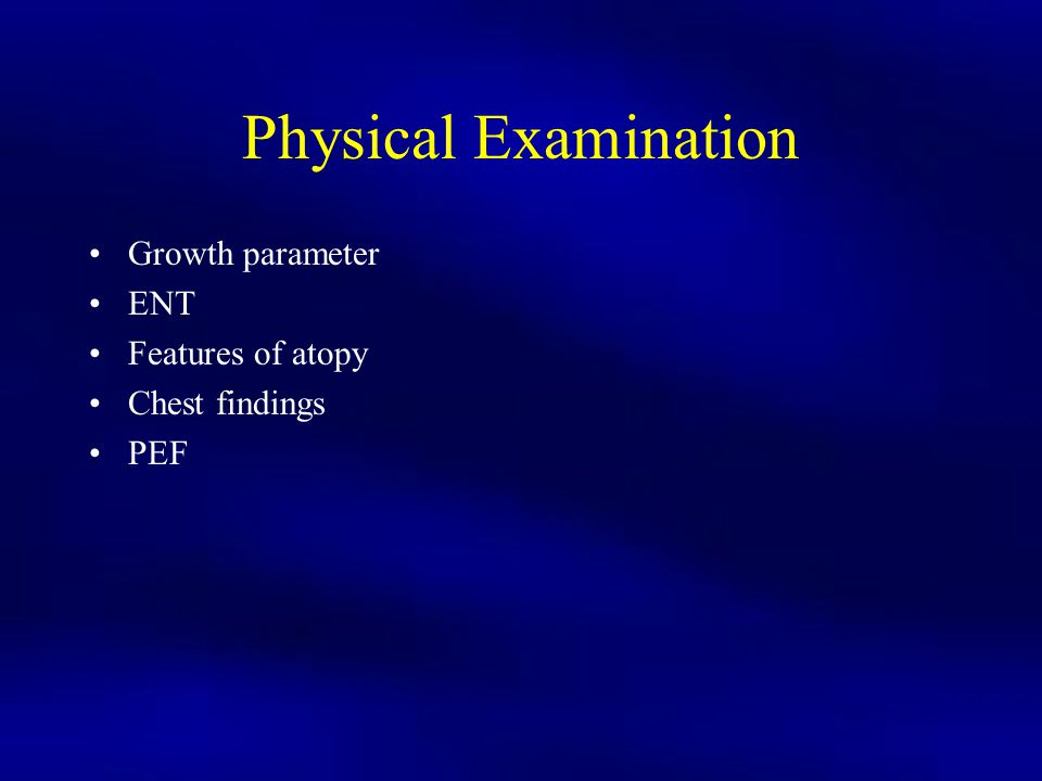 Physical Examination Growth parameter ENT Features of atopy Chest findings PEF