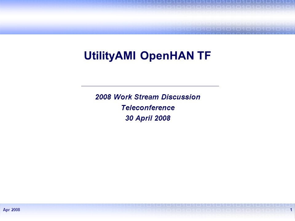 Apr 20081 UtilityAMI OpenHAN TF 2008 Work Stream Discussion Teleconference 30 April 2008