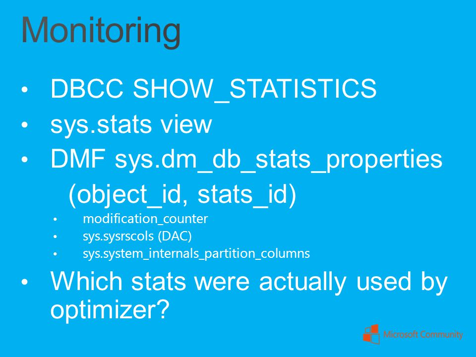 DBCC SHOW_STATISTICS sys.stats view DMF sys.dm_db_stats_properties (object_id, stats_id) modification_counter sys.sysrscols (DAC) sys.system_internals
