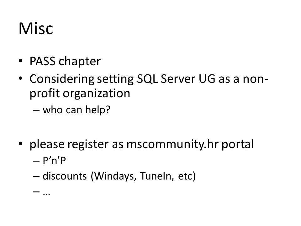 Misc PASS chapter Considering setting SQL Server UG as a non- profit organization – who can help? please register as mscommunity.hr portal – P'n'P – d