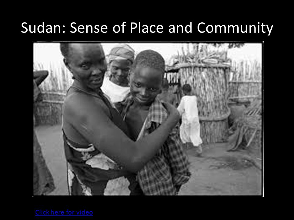Sudan: Sense of Place and Community Click here for video