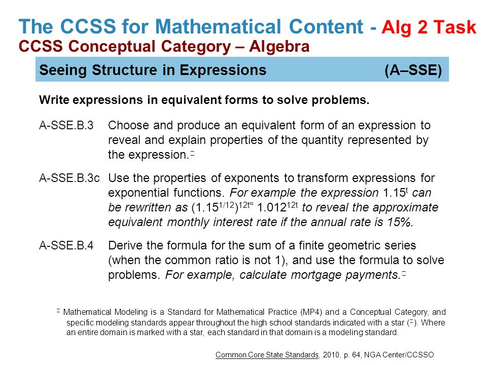 The CCSS for Mathematical Content - Alg 2 Task CCSS Conceptual Category – Algebra Seeing Structure in Expressions (A–SSE) Write expressions in equival