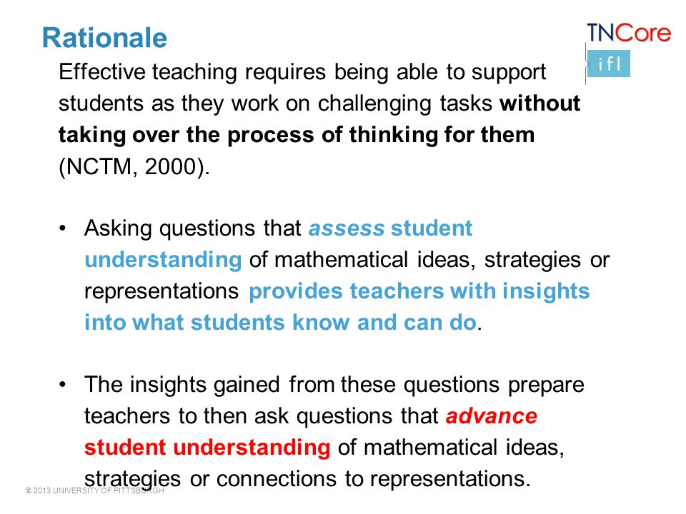 © 2013 UNIVERSITY OF PITTSBURGH Rationale Effective teaching requires being able to support students as they work on challenging tasks without taking