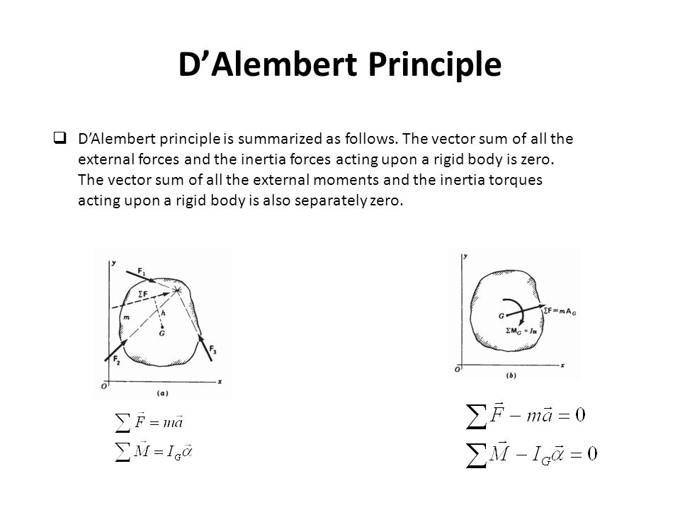 D'Alembert Principle  D'Alembert principle is summarized as follows. The vector sum of all the external forces and the inertia forces acting upon a r