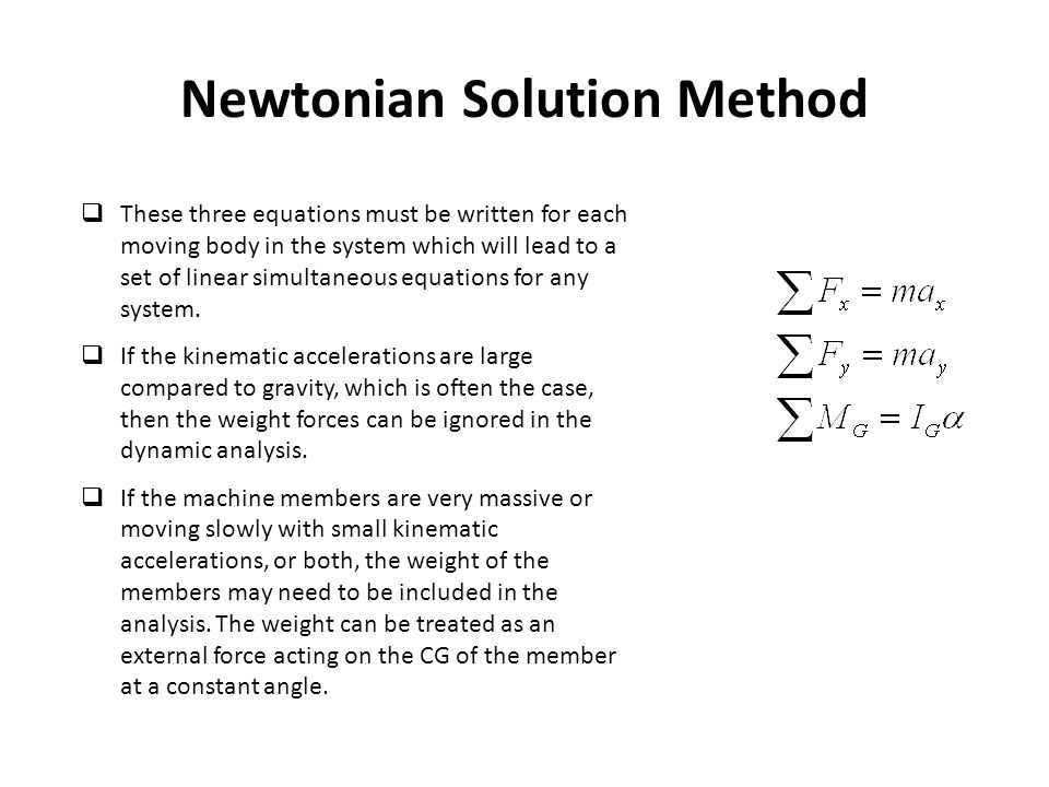 Newtonian Solution Method  These three equations must be written for each moving body in the system which will lead to a set of linear simultaneous e