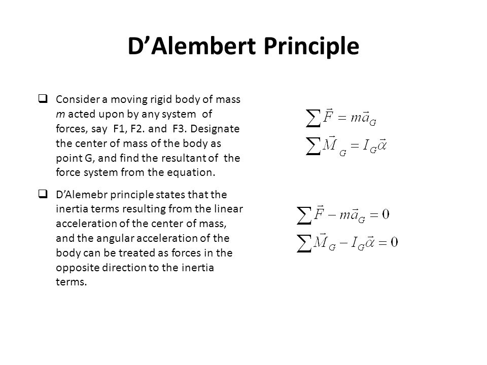 D'Alembert Principle  Consider a moving rigid body of mass m acted upon by any system of forces, say F1, F2.