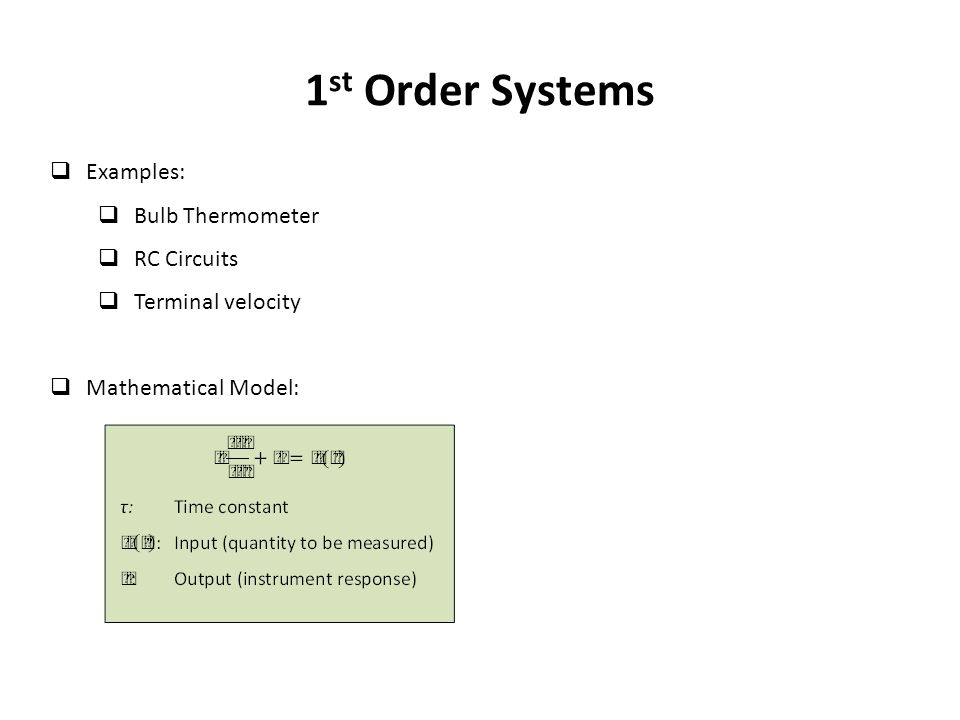 1 st Order Systems  Examples:  Bulb Thermometer  RC Circuits  Terminal velocity  Mathematical Model: