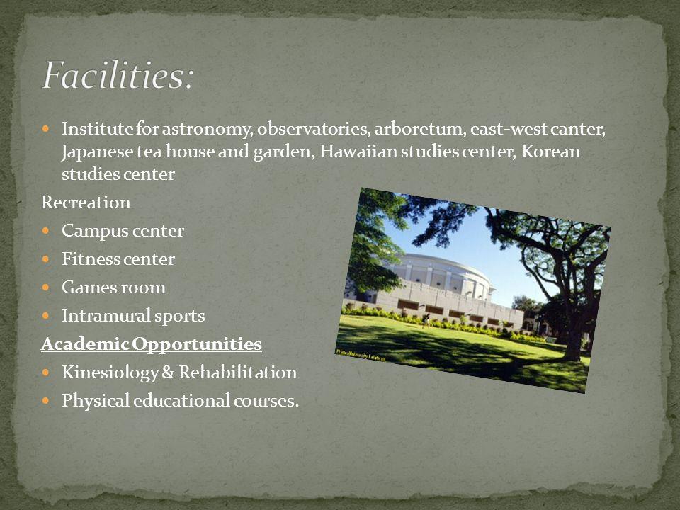 Institute for astronomy, observatories, arboretum, east-west canter, Japanese tea house and garden, Hawaiian studies center, Korean studies center Rec
