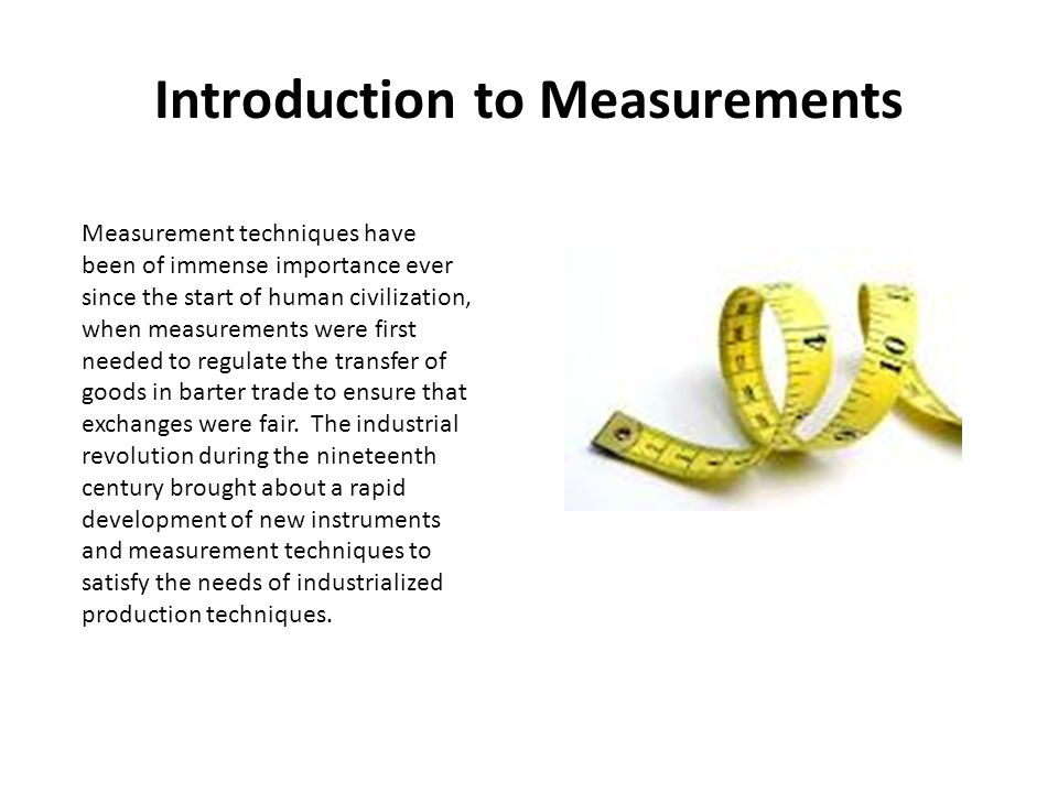 Applications of Measurement Systems 1.Regulating trade 2.Monitoring to allow human beings to take some action accordingly 3.Use as part of automatic feedback control systems