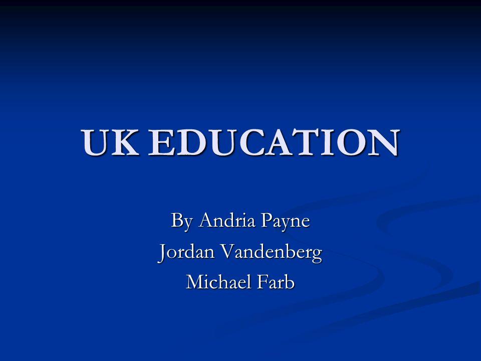UK EDUCATION By Andria Payne Jordan Vandenberg Michael Farb