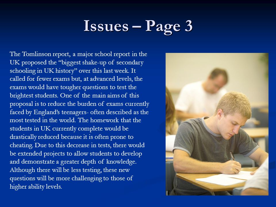 Issues – Page 3 The Tomlinson report, a major school report in the UK proposed the biggest shake-up of secondary schooling in UK history over this last week.