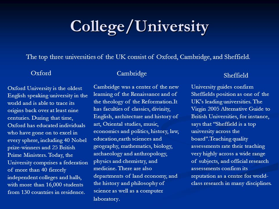 College/University The top three universities of the UK consist of Oxford, Cambridge, and Sheffield.
