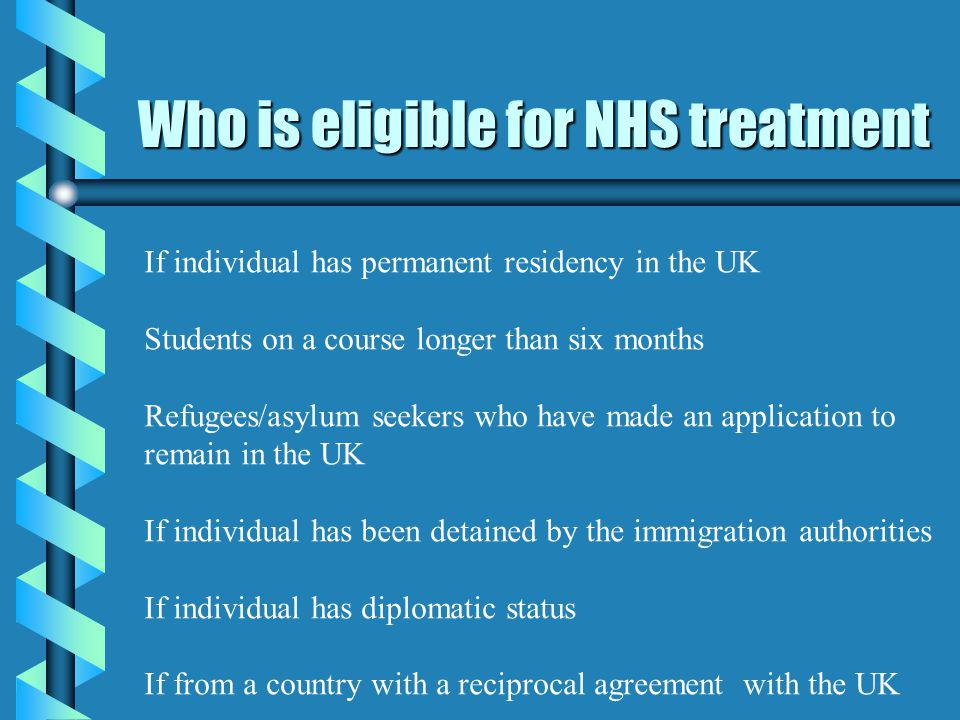 Who is not eligible for NHS treatment Visitors Students on a course less than six months Individuals who are intending to seek Asylum or Refugee status in the UK, but who have not yet submitted an application to the Home Office Illegal immigrants