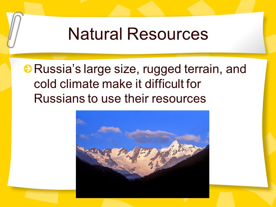 Natural Resources Russia's large size, rugged terrain, and cold climate make it difficult for Russians to use their resources