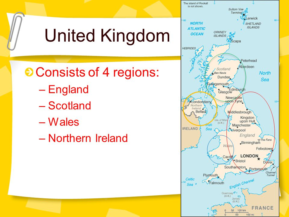 United Kingdom Consists of 4 regions: –England –Scotland –Wales –Northern Ireland