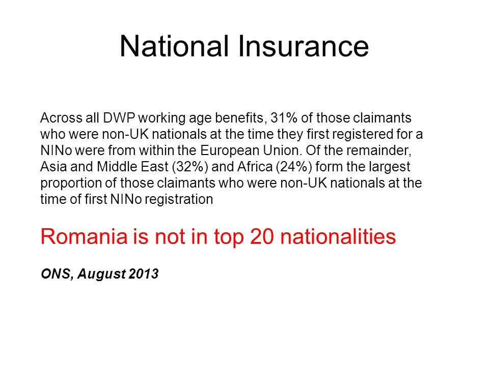 National Insurance Across all DWP working age benefits, 31% of those claimants who were non-UK nationals at the time they first registered for a NINo were from within the European Union.