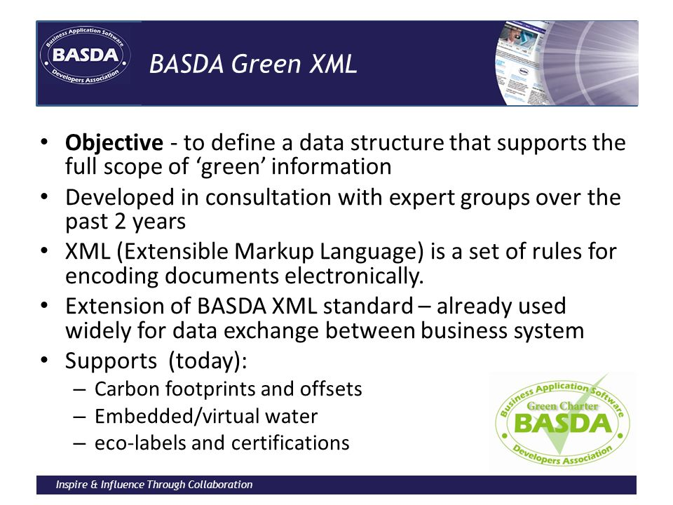 Inspire & Influence Through Collaboration BASDA Green XML Objective - to define a data structure that supports the full scope of 'green' information D