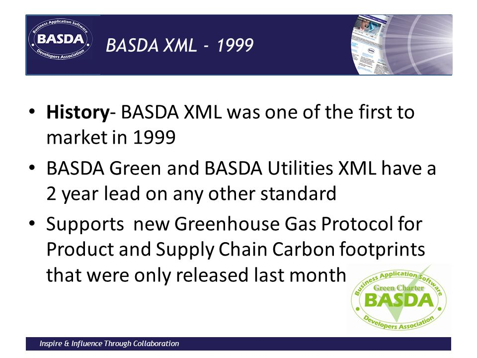 Inspire & Influence Through Collaboration BASDA XML - 1999 History- BASDA XML was one of the first to market in 1999 BASDA Green and BASDA Utilities X