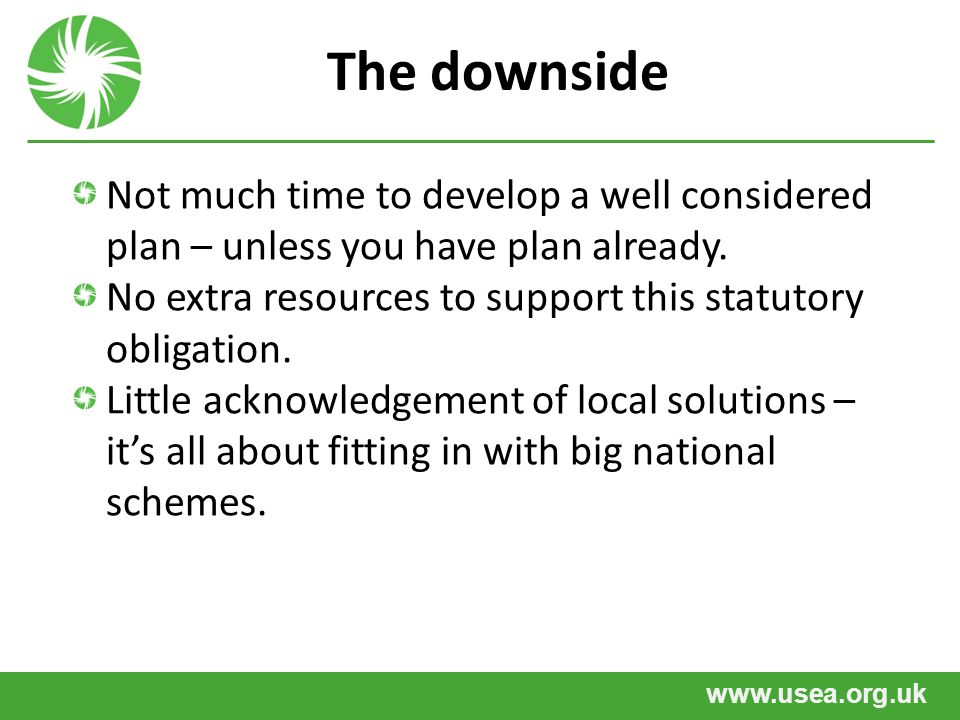 www.usea.org.uk The downside Not much time to develop a well considered plan – unless you have plan already. No extra resources to support this statut