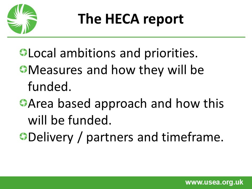 www.usea.org.uk The HECA report Local ambitions and priorities. Measures and how they will be funded. Area based approach and how this will be funded.