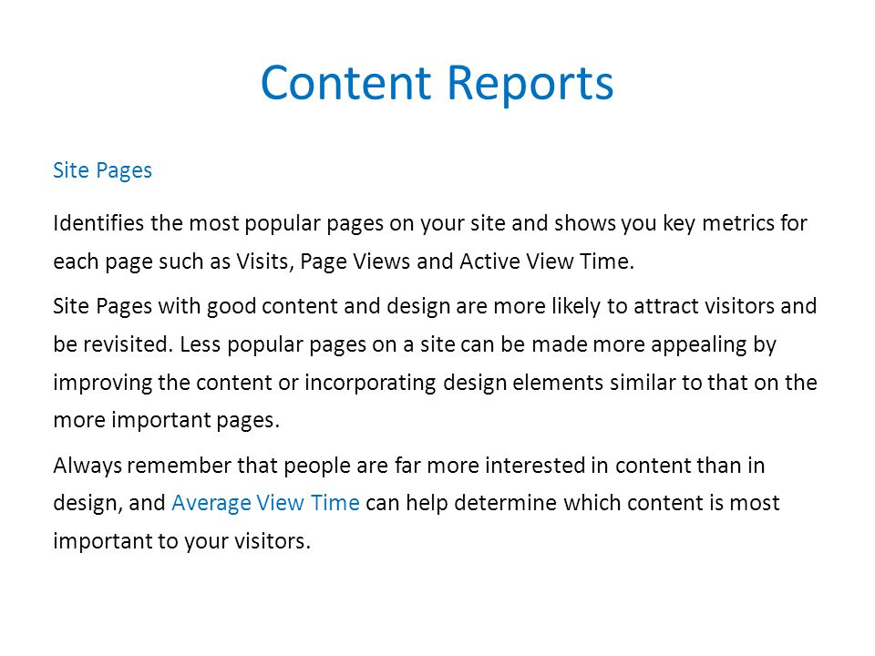 Content Reports Site Pages Identifies the most popular pages on your site and shows you key metrics for each page such as Visits, Page Views and Active View Time.
