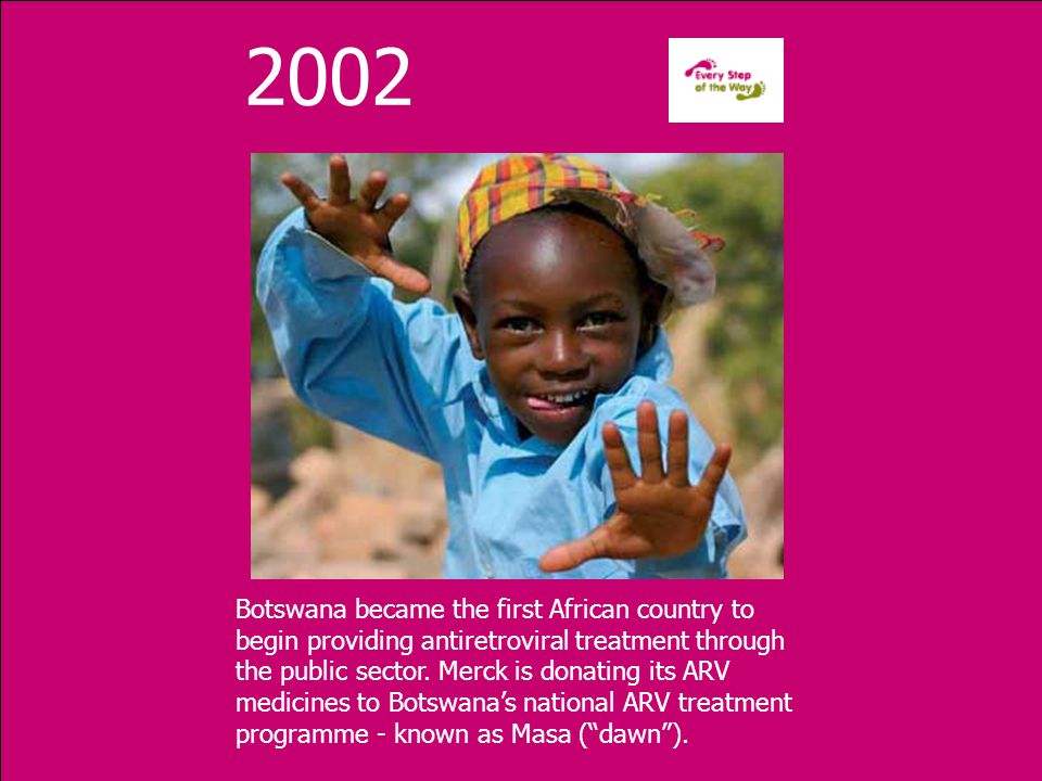 Botswana became the first African country to begin providing antiretroviral treatment through the public sector.