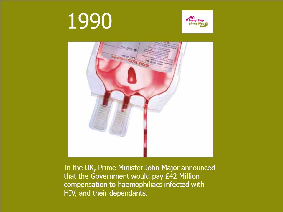 1990 In the UK, Prime Minister John Major announced that the Government would pay £42 Million compensation to haemophiliacs infected with HIV, and their dependants.